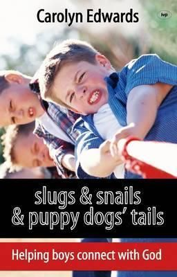 Slugs and Snails and Puppy Dogs' Tails: Helping Boys Connect with God
